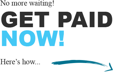 No more waiting! Get Paid Now!